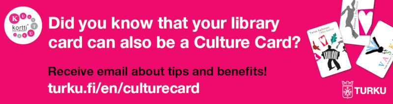 Learn more about Culture Card on Turku City's website! (Opens in a new tab)